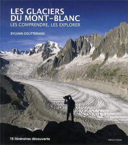 Les glaciers du Mont-Blanc : Les comprendre, les explorer