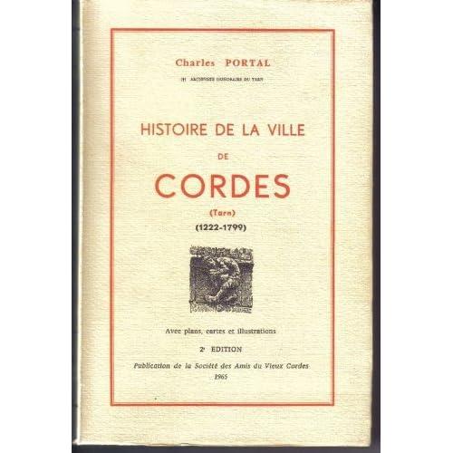 Charles Portal,... Histoire de la ville de Cordes : Tarn, 1222-1799. 2e édition