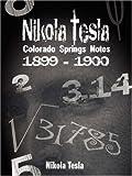 Nikola Tesla: Colorado Springs Notes, 1899-1900 by Nikola Tesla (2007-06-16)