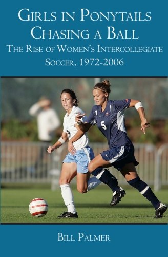 Girls in Ponytails Chasing a Ball: The Rise of Women's Intercollegiate Soccer, 1972-2006 (Deutschland 2006 Fussball Ball)