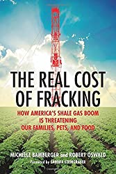 The Real Cost of Fracking: How America's Shale Gas Boom Is Threatening Our Families, Pets, and Food by Michelle Bamberger (2015-09-01)