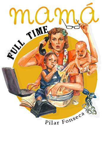 Mamá Full Time por Pilar Fonseca