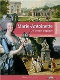 MARIE-ANTOINETTE, LA REINE AU DESTIN TRAGIQUE