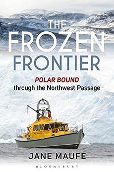 The Frozen Frontier: Polar Bound through the Northwest Passage Descargar ebooks Epub