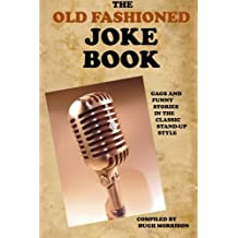 The Old Fashioned Joke Book: Gags and Funny Stories in the Classic Stand-Up Style