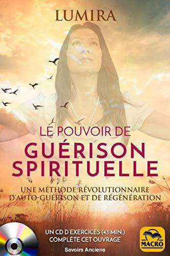 Le pouvoir de guérison spirituelle: Auto-guérison chamanique et régénération. Avec Un CD de méditations guidées par Lumira