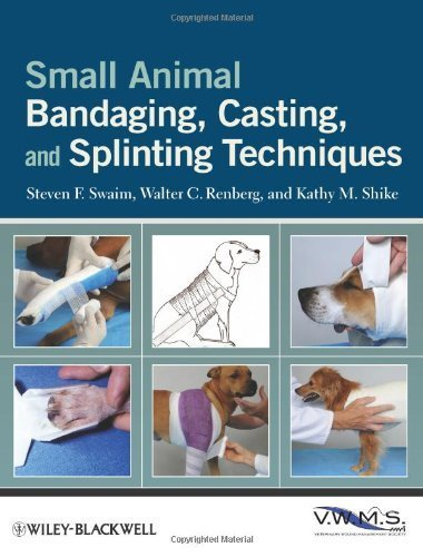 Small Animal Bandaging, Casting, and Splinting Techniques by Swaim, Steven F., Renberg, Walter C., Shike, Kathy M. (2011) Paperback
