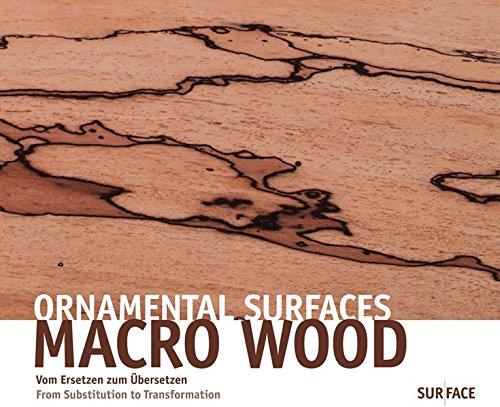 Ornamental Surfaces, Macro Wood: Vom Ersetzen zum Übersetzen