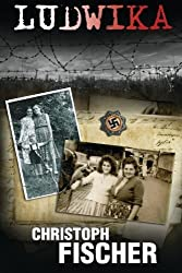 Ludwika: A Polish Woman's Struggle To Survive In Nazi Germany by Mr Christoph Fischer (2015-12-02)