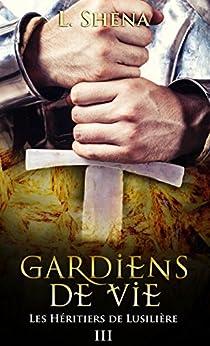 Les Héritiers de Lusilière : 3 - Gardiens de Vie par [Shena, L.]