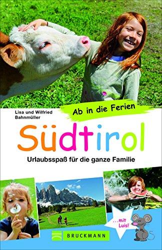 (Bruckmann Reiseführer: Ab in die Ferien Südtirol. 67x Urlaubsspaß für die ganze Familie. Ein Familienreiseführer mit Insidertipps für den perfekten Urlaub mit Kindern.)