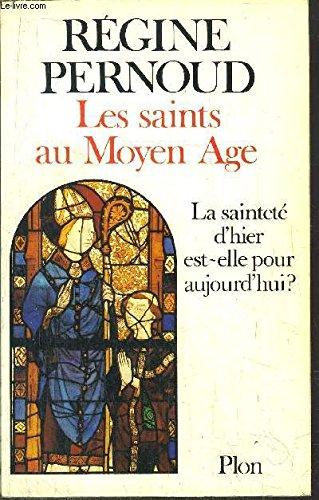 Les Saints au Moyen âge : La sainteté d'hier est-elle pour aujourd'hui ? par Régine Pernoud