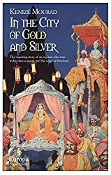 In The City of Gold and Silver by Kenize Mourad (13-Nov-2014) Paperback