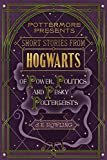 Short Stories from Hogwarts of Power, Politics and Pesky Poltergeists (Kindle Single) (Pottermore Presents) by J.K. Rowling