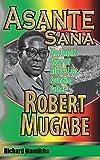 Asante Sana: The Untold Story of Africa's Last Founding Father - Robert Mugabe