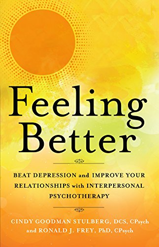 Feeling Better: Beat Depression and Improve Your Relationships with Interpersonal Psychotherapy