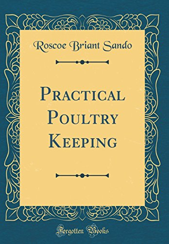 Practical Poultry Keeping (Classic Reprint)