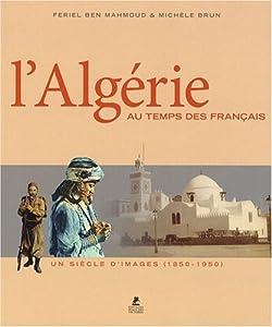 """Afficher """"L'Algérie au temps des Français"""""""