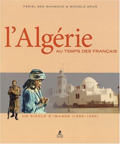 L'ALGERIE AU TEMPS DES FRANCAIS