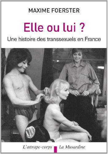 Elle ou lui ? : Une histoire des transsexuels en France