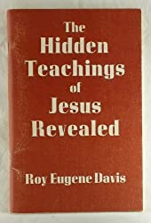 The hidden teachings of Jesus revealed: A mystical explanation of the teachings of Jesus based on the Gospel according to St. John