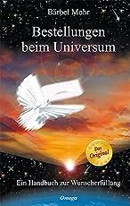 Bestellungen beim Universum: Ein Handbuch zur Wunscherfüllung