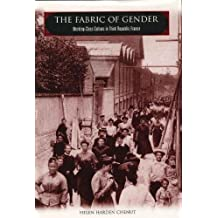 The Fabric of Gender: Working-Class Culture in Third Republic France