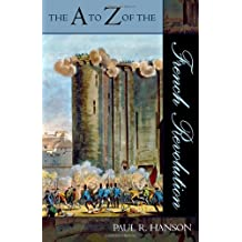 The A to Z of the French Revolution (The A to Z Guide Series) by Paul R. Hanson (2007-02-23)