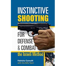 Instinctive Shooting for Defense & Combat: The Israeli Method