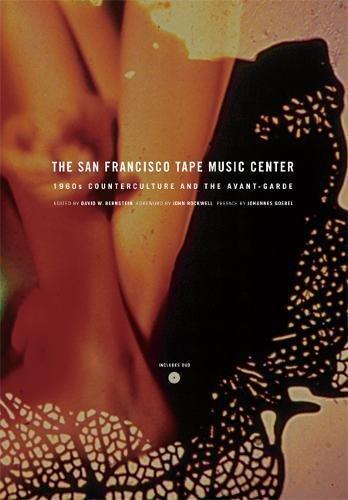 The San Francisco Tape Music Center: 1960s Counterculture and the Avant-Garde por David W. Bernstein