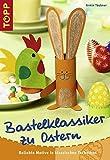Bastelklassiker zu Ostern: Beliebte Motive in klassischen Techniken - Armin Täubner