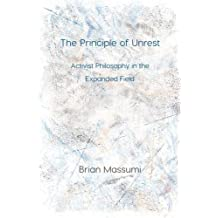 The Principle of Unrest: Activist Philosophy in the Expanded Field (Immediations)