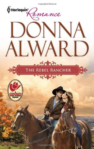 The Rebel Rancher by Donna Alward (2012-06-05)