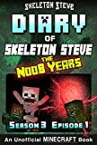 Diary of Minecraft Skeleton Steve the Noob Years - Season 3 Episode 1 (Book 13): Unofficial Minecraft Books for Kids, Teens, Nerds - Adventure Fan Fiction ... Collection - Skeleton Steve the Noob Years)