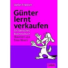 Günter lernt verkaufen: Ein tierisches Businessbuch (Günter, der innere Schweinehund) (German Edition)