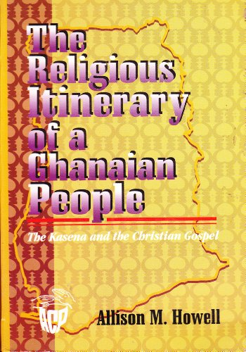 The Religious Itinerary of a Ghanaian People: The Kasena and the Christian Gospel (Studies in the Intercultural History of Christianity) por Allison M. Howell