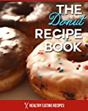 The Donut Recipe Book: Baked Donut Cookbook That Is Perfect For Kids & Families! (Doughnut Cookbook)
