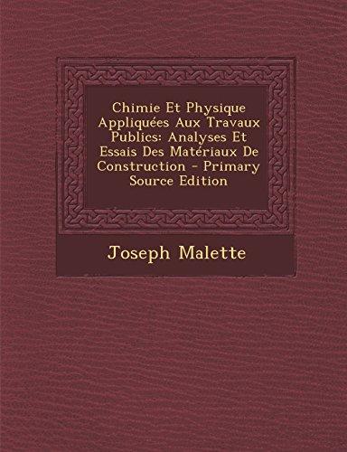 Chimie Et Physique Appliquees Aux Travaux Publics: Analyses Et Essais Des Materiaux de Construction - Primary Source Edition par Joseph Malette
