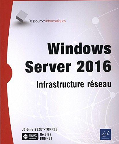 Windows Server 2016 - Infrastructure réseau par Nicolas BONNET Jérôme BEZET-TORRES