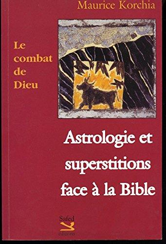 Le Combat de Dieu. Astrologie et superstitions face à la Bible.