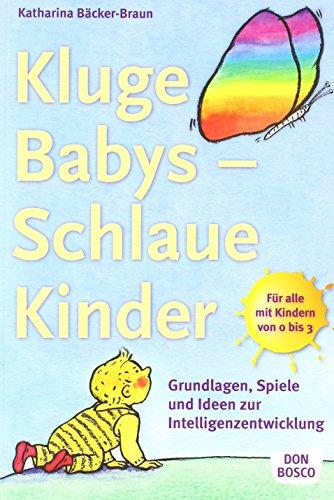 Kluge Babys - schlaue Kinder: Grundlagen, Spiele und Ideen zur Intelligenzentwicklung von Katharina Bäcker-Braun (26. März 2008) Broschiert