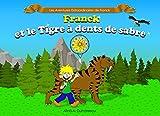 Telecharger Livres Franck et le tigre a dents de sabre L histoire d un petit garcon et de son smilodon (PDF,EPUB,MOBI) gratuits en Francaise