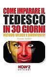 COME IMPARARE IL TEDESCO IN 30 GIORNI. Metodo Veloce e Divertente! (HOW2 Edizioni Vol. 79)