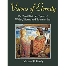 Visions of Eternity: The Choral Works and Operas of Widor, Vierne and Tournemire