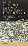 Scarica Libro L Unione Europea e i Balcani occidentali La prospettiva europea della regione 1996 2007 (PDF,EPUB,MOBI) Online Italiano Gratis