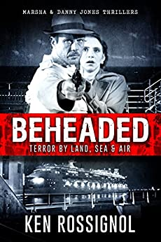 BEHEADED: Terror By Land, Sea & Air - Marsha & Danny Jones Thriller Series (English Edition) di [Rossignol, Ken]
