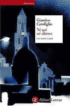 Né qui né altrove: Una notte a Bari (Economica Laterza) von [Carofiglio, Gianrico]