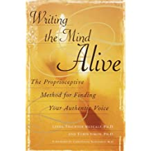 Writing the Mind Alive: The Proprioceptive Method for Finding Your Authentic Voice
