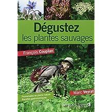 D??gustez les plantes sauvages : Promenades en pleine nature et recettes gastronomiques de Marc Veyrat by Fran???ois Couplan (2007-02-15)