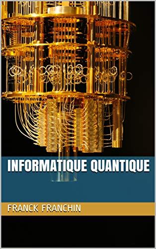 Informatique Quantique (Collection « 60 min pour comprendre ») (French Edition)